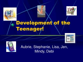 Development of the Teenager!