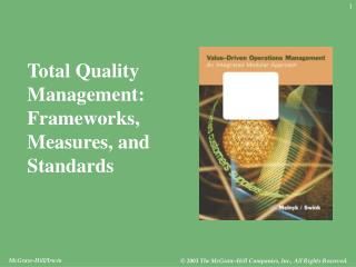 Total Quality Management: Frameworks, Measures, and  Standards