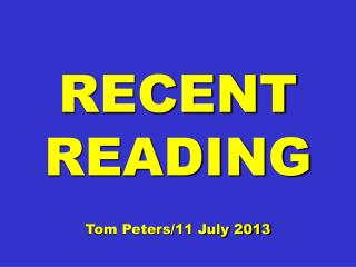 RECENT READING Tom Peters/11 July 2013