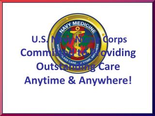 U.S. Navy Nurse Corps  Committed to Providing Outstanding Care  Anytime & Anywhere!