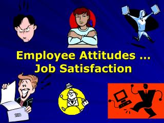 Employee Attitudes … Job Satisfaction