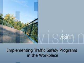 Implementing Traffic Safety Programs  in the Workplace