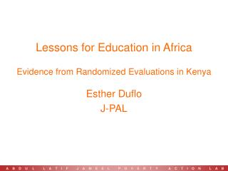 Lessons for Education in Africa Evidence from Randomized Evaluations in Kenya Esther Duflo J-PAL