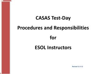 CASAS Test-Day  Procedures and Responsibilities for  ESOL Instructors