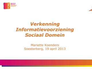 Verkenning  Informatievoorziening  Sociaal Domein Mariette Koenders Soesterberg , 19 april 2013