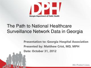 Presentation to: Georgia Hospital Association  Presented by: Matthew  Crist , MD, MPH