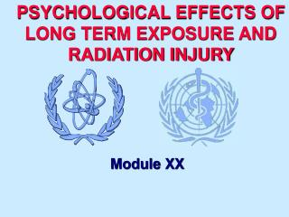 PSYCHOLOGICAL EFFECTS OF  LONG TERM EXPOSURE AND RADIATION INJURY
