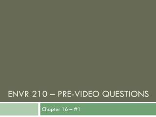 EnvR 210 –  pre-video questions