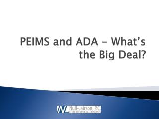 PEIMS and ADA - What's the Big Deal?