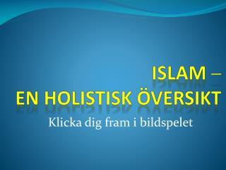 Islam ─ en holistisk översikt