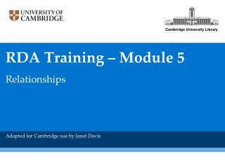 RDA Training – Module 5 Relationships Adapted for Cambridge use by Janet Davis
