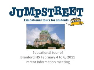 Educational  tour of  Branford HS February 4 to 6, 2011 Parent information meeting