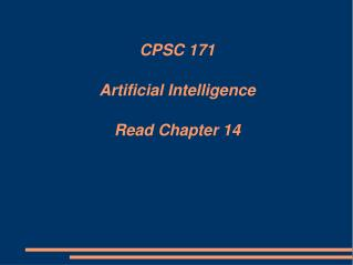 CPSC 171  Artificial Intelligence Read Chapter 14