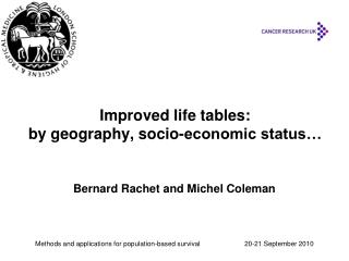 Improved life tables:  by geography, socio-economic status…