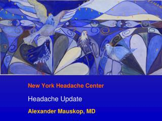 New York Headache Center Headache Update Alexander Mauskop, MD