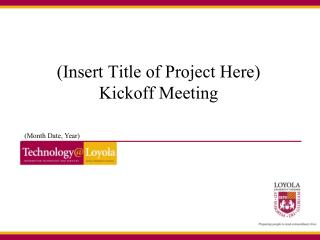 (Insert Title of Project Here) Kickoff Meeting