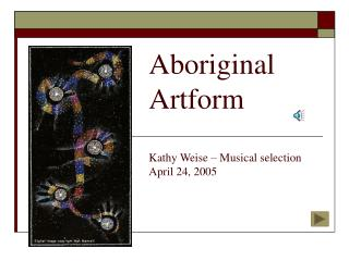Aboriginal Artform Kathy Weise – Musical selection April 24, 2005