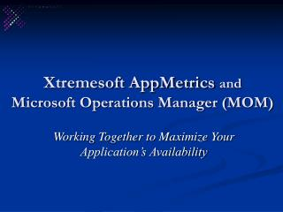 Xtremesoft AppMetrics  and  Microsoft Operations Manager (MOM)