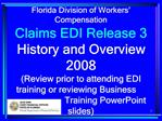 Florida Division of Workers   Compensation  Claims EDI Release 3 History and Overview                         2008 Revie