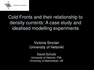 Victoria Sinclair University of HelsinkI David Schultz University of Helsinki, FMI,