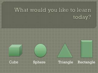 What would you like to learn today?