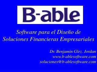 Software para el Diseño de  Soluciones Financieras Empresariales Dr. Benjamin Glez. Jordan