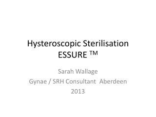 Hysteroscopic Sterilisation  ESSURE  TM