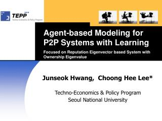 Junseok Hwang,  Choong Hee Lee* Techno-Economics & Policy Program Seoul National University