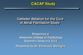 Catheter Ablation for the Cure  of Atrial Fibrillation Study