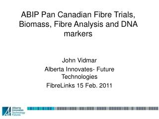 ABIP Pan Canadian Fibre Trials,  Biomass, Fibre Analysis and DNA markers