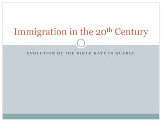 Immigration in the 20 th  Century