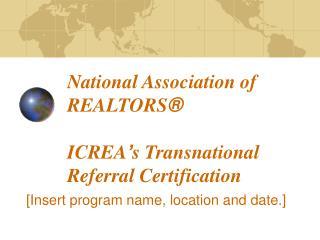 National Association of REALTORS ® ICREA ' s Transnational Referral Certification