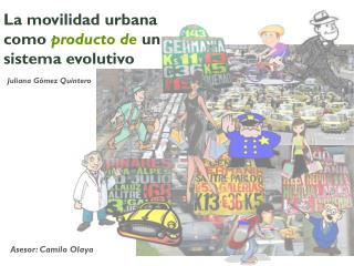 La movilidad urbana como producto de  un sistema evolutivo