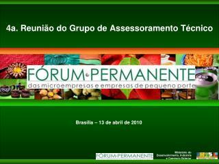 4a.  Reunião do Grupo de Assessoramento Técnico Brasília – 13 de abril de 2010