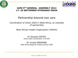 IAPB 9 TH  GENERAL  ASSEMBLY 2012 17- 20 SEPTEMBER HYDRABAD INDIA Partnership beyond eye care