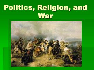 Politics, Religion, and War