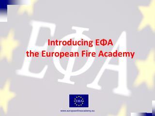 Introducing  E?A the  European Fire Academy