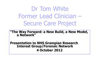 Dr Tom White Former Lead Clinician – Secure Care Project