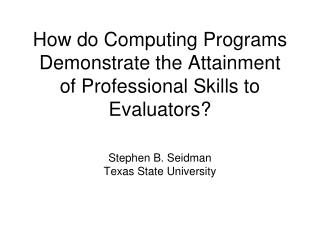 How do Computing Programs Demonstrate the Attainment of Professional Skills to Evaluators?
