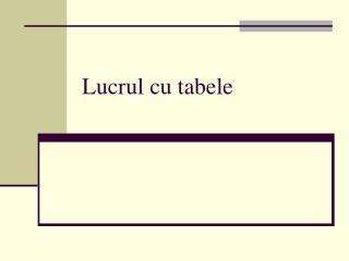Lucrul cu tabele