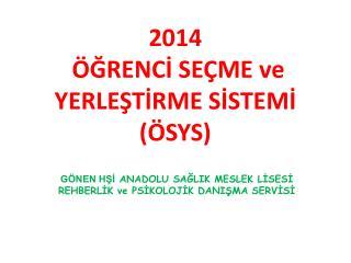 2014  ÖĞRENCİ SEÇME ve YERLEŞTİRME SİSTEMİ (ÖSYS)