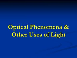 Optical Phenomena & Other Uses of Light