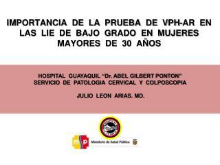 "HOSPITAL  GUAYAQUIL ""Dr. ABEL GILBERT PONTON"" SERVICIO  DE  PATOLOGIA  CERVICAL  Y  COLPOSCOPIA"