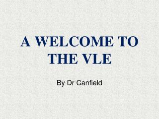 A WELCOME TO THE VLE