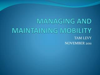 MANAGING AND MAINTAINING MOBILITY