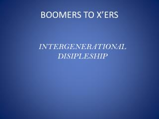BOOMERS TO X ' ERS