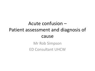 Acute confusion –  Patient assessment and diagnosis of cause