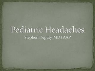 Pediatric Headaches Stephen Deputy, MD FAAP