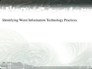 Identifying Worst Information Technology Practices
