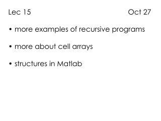 Lec 15                                                 Oct 27  more examples of recursive programs